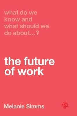What Do We Know and What Should We Do About the Future of Work? (Hardcover): Melanie Simms