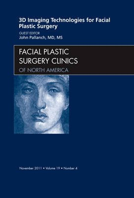 3-D Imaging Technologies for Facial Plastic Surgery, An Issue of Facial Plastic Surgery Clinics (Hardcover): John Pallanch