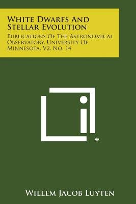 White Dwarfs and Stellar Evolution - Publications of the Astronomical Observatory, University of Minnesota, V2, No. 14...
