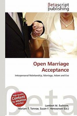 Open Marriage Acceptance (Paperback): Lambert M. Surhone, Mariam T. Tennoe, Susan F. Henssonow