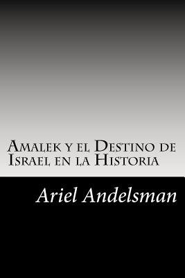 Amalek y El Destino de Israel En La Historia (Paperback): Ariel Andelsman