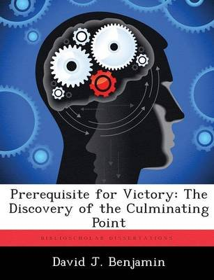 Prerequisite for Victory - The Discovery of the Culminating Point (Paperback): David J Benjamin