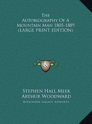 The Autobiography of a Mountain Man 1805-1889 (Large print, Hardcover, large type edition): Stephen Hall Meek