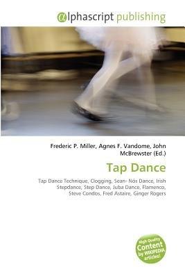 Tap Dance (Paperback): Frederic P. Miller, Agnes F. Vandome, John McBrewster