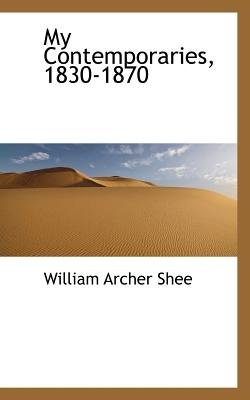 My Contemporaries, 1830-1870 (Paperback): William Archer Shee