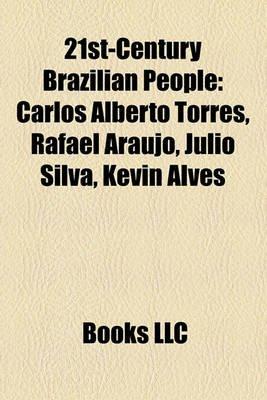 21st-Century Brazilian People - Carlos Alberto Torres, Rafael Arajo, Jlio Silva, Kevin Alves (Paperback): Books Llc