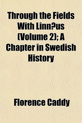 Through the Fields with Linnaeus (Volume 2); A Chapter in Swedish History (Paperback): Florence Caddy