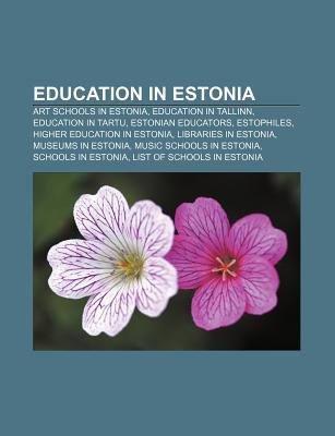 Education in Estonia - Art Schools in Estonia, Education in Tallinn, Education in Tartu, Estonian Educators, Estophiles...
