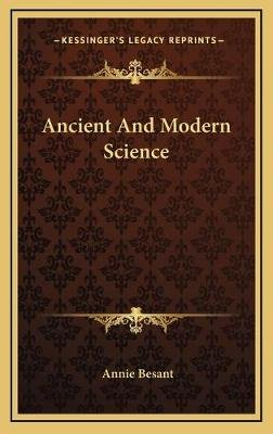Ancient and Modern Science (Hardcover): Annie Wood Besant