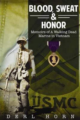 "Blood, Sweat and Honor - Memoirs of a ""Walking Dead Marine"" in Vietnam (Paperback): Derl Horn"