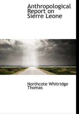 Anthropological Report on Sierre Leone (Hardcover): Northcote Whitridge Thomas