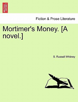 Mortimer's Money. [A Novel.] (Paperback): S Russell Whitney