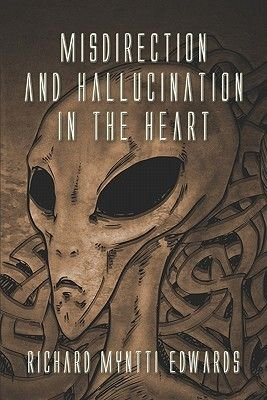 Misdirection and Hallucination in the Heart (Paperback): Richard , Myntti Edwards