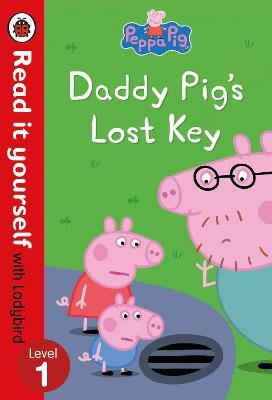 Peppa Pig: Daddy Pig's Lost Key - Read it yourself with Ladybird Level 1 (Hardcover):