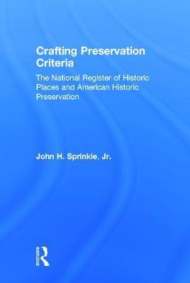 Crafting Preservation Criteria - The National Register of Historic Places and American Historic Preservation (Hardcover, New):...