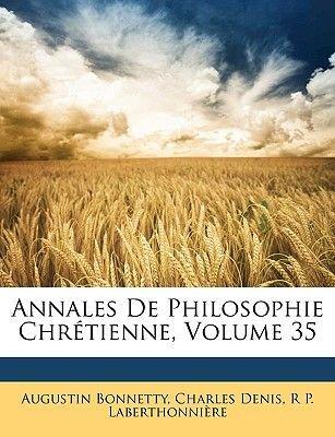 Annales de Philosophie Chretienne, Volume 35 (French, Paperback): Augustin Bonnetty, Charles Denis, R. P. Laberthonnire
