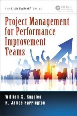 Project Management for Performance Improvement Teams (Paperback): William S. Ruggles, H. James Harrington