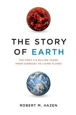 The Story of Earth - The First 4.5 Billion Years, from Stardust to Living Planet (Hardcover): Robert M. Hazen
