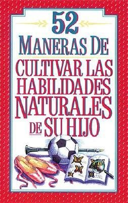 52 Maneras de Cultivar Las Habilidades Naturales de Su Hijo (English, Spanish, Paperback): Kenneth L Luck