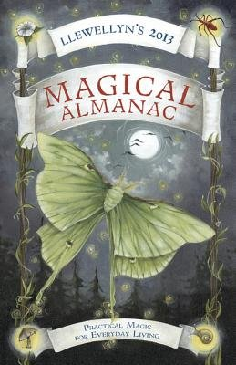 Llewellyn's 2013 Magical Almanac - Practical Magic for Everyday Living (Electronic book text): Sybil Fogg, James Kambos,...
