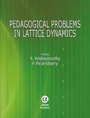 Pedagogical Problems in Lattice Dynamics (Hardcover): N. Krishnamurthy, P. Palanichamy