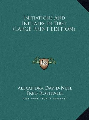 Initiations and Initiates in Tibet (Large print, Hardcover, Large type / large print edition): Alexandra David-Neel