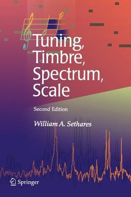 Tuning, Timbre, Spectrum, Scale (Paperback): William A. Sethares