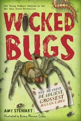Wicked Bugs (Young Readers Edition) - The Meanest, Deadliest, Grossest Bugs on Earth (Hardcover): Amy Stewart