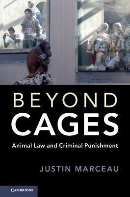 Beyond Cages - Animal Law and Criminal Punishment (Hardcover): Justin Marceau