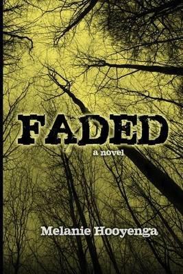 Faded (Paperback): Melanie Hooyenga