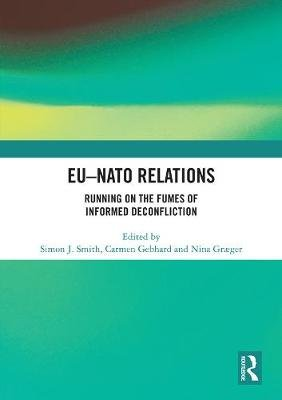 EU-NATO Relations - Running on the Fumes of Informed Deconfliction (Hardcover): Simon J. Smith, Carmen Gebhard, Nina Graeger