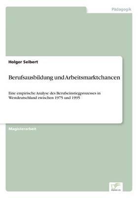 Berufsausbildung Und Arbeitsmarktchancen (German, Paperback): Holger Seibert