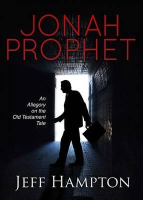 Jonah Prophet - An Allegory on the Old Testament Tale (Electronic book text): Jeff Hampton