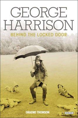 George Harrison - Behind the Locked Door (Hardcover): Graeme Thomson