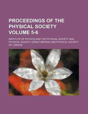 Proceedings of the Physical Society Volume 5-6 (Paperback): Institute Of Physics and Society