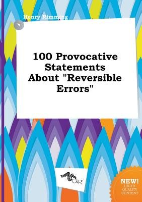 100 Provocative Statements about Reversible Errors (Paperback): Henry Rimming