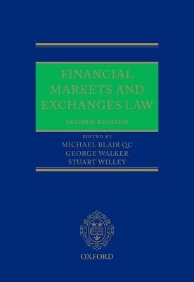 Financial Markets and Exchanges Law (Hardcover, 2nd Revised edition): Michael Blair, George Walker, Stuart Willey