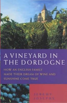 A Vineyard in the Dordogne (Electronic book text): Jeremy Josephs