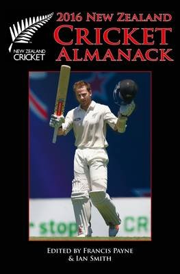 New Zealand Cricket Almanack 2016 (Paperback): Francis Payne, Ian Smith