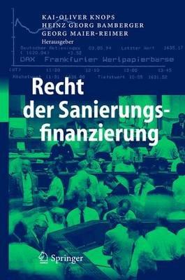 Recht Der Sanierungsfinanzierung (German, Hardcover, 2005): Kai-Oliver Knops, Heinz Georg Bamberger, Georg Maier-Reimer