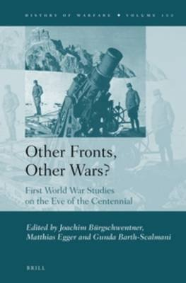 Other Fronts, Other Wars? - First World War Studies on the Eve of the Centennial (Hardcover): Joachim Burgschwentner, Matthias...
