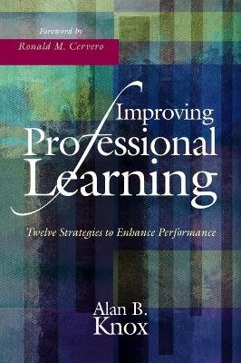 Improving Professional Learning - Twelve Strategies to Enhance Performance (Electronic book text): Alan B. Knox