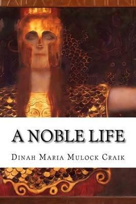 A Noble Life (Paperback): Dinah Maria Mulock Craik