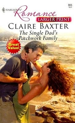 The Single Dad's Patchwork Family (Large print, Paperback, large type edition): Claire Baxter
