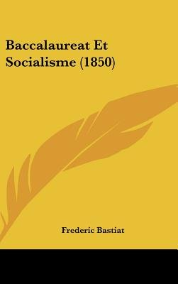 Baccalaureat Et Socialisme (1850) (English, French, Hardcover): Frederic Bastiat