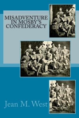 Misadventure in Mosby's Confederacy (Paperback): Jean M West