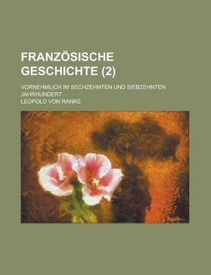 Franzosische Geschichte; Vornehmlich Im Sechzehnten Und Siebzehnten Jahrhundert (2 ) (Paperback): Us Government, Leopold Von...