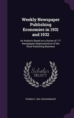 Weekly Newspaper Publishing Economies in 1931 and 1932 - An Analysis Based on a Survey of 171 Newspapers Representative of the...
