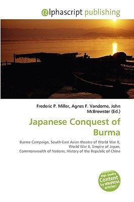 Japanese Conquest of Burma (Paperback): Frederic P. Miller, Agnes F. Vandome, John McBrewster