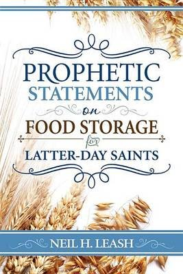 Prophetic Statements on Food Storage (Paperback): Neil Leash